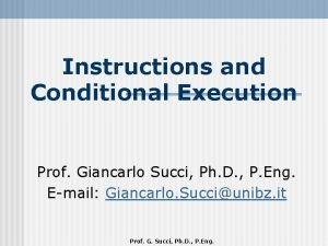 Instructions and Conditional Execution Prof Giancarlo Succi Ph