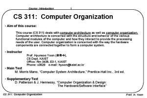 Course Introduction 1 CS 311 Computer Organization Aim