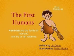 The First Humans Hominids are the family of