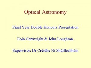 Optical Astronomy Final Year Double Honours Presentation Eoin