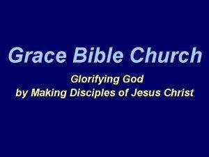 Grace Bible Church Glorifying God by Making Disciples