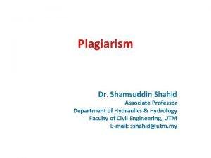 Plagiarism Dr Shamsuddin Shahid Associate Professor Department of