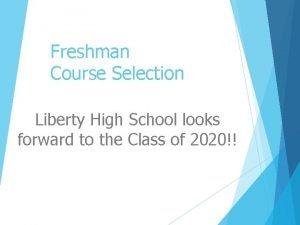 Freshman Course Selection Liberty High School looks forward