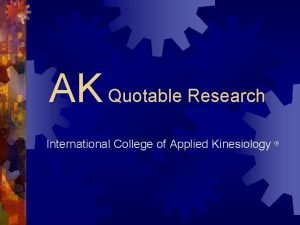 AK Quotable Research International College of Applied Kinesiology