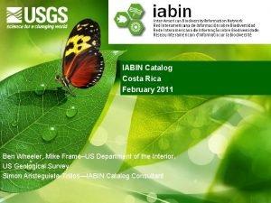 IABIN Catalog Costa Rica February 2011 Ben Wheeler