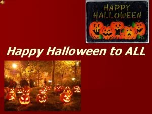 Happy Halloween to ALL Halloween is a holiday