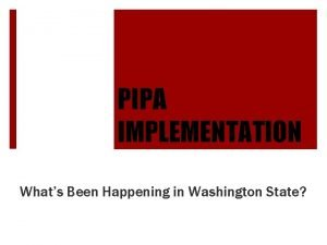 PIPA IMPLEMENTATION Whats Been Happening in Washington State