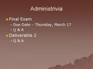 Administrivia u Final Exam Due Date Thursday March