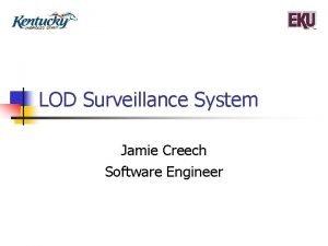 LOD Surveillance System Jamie Creech Software Engineer The