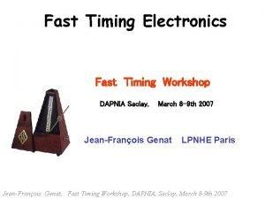 Fast Timing Electronics Fast Timing Workshop DAPNIA Saclay