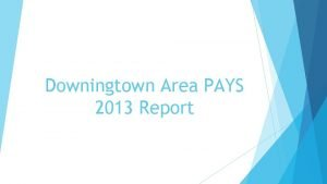 Downingtown Area PAYS 2013 Report What is PAYS