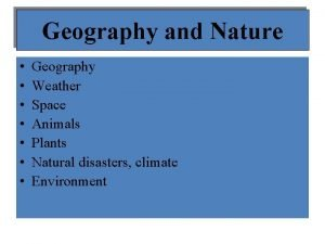 Geography and Nature Geography Weather Space Animals Plants
