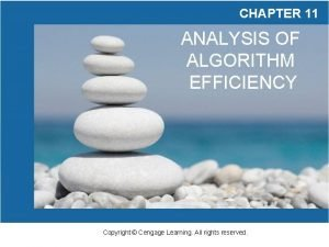 CHAPTER 11 ANALYSIS OF ALGORITHM EFFICIENCY Copyright Cengage