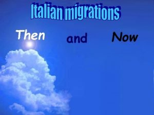 Then and Now The emigration of Italians to