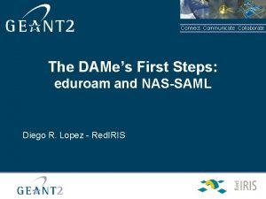 Connect Communicate Collaborate The DAMes First Steps eduroam