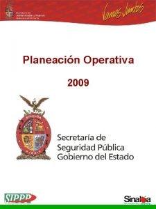 Planeacin Operativa 2009 Planeacin Operativa 2009 Secretara de