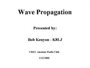 Wave Propagation Presented by Bob Kenyon K 8