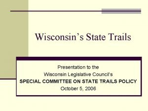 Wisconsins State Trails Presentation to the Wisconsin Legislative