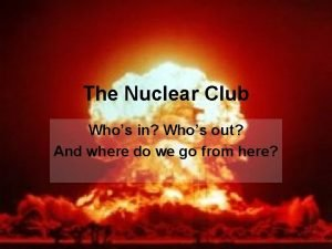 The Nuclear Club Whos in Whos out And