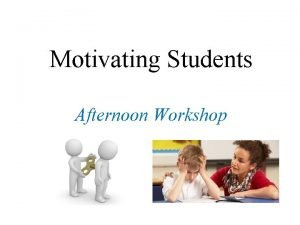 Motivating Students Afternoon Workshop A Teachers Motivating Style