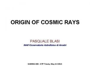 ORIGIN OF COSMIC RAYS PASQUALE BLASI INAFOsservatorio Astrofisico