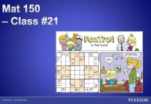 Mat 150 Class 21 Objectives Solve systems of