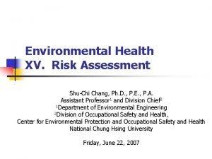 Environmental Health XV Risk Assessment ShuChi Chang Ph