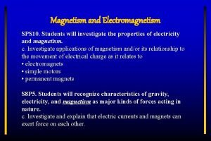 Magnetism and Electromagnetism SPS 10 Students will investigate