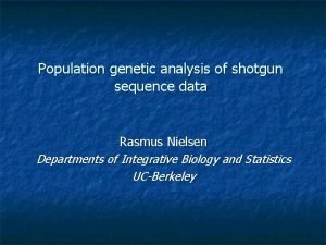 Population genetic analysis of shotgun sequence data Rasmus