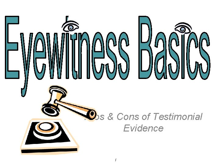 Pros Cons of Testimonial Evidence What is testimonial