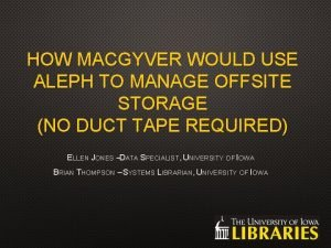 HOW MACGYVER WOULD USE ALEPH TO MANAGE OFFSITE