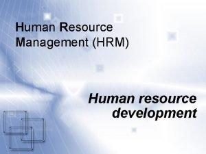 Human Resource Management HRM Human resource development The
