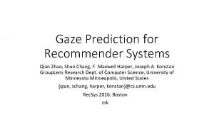Gaze Prediction for Recommender Systems Qian Zhao Shuo