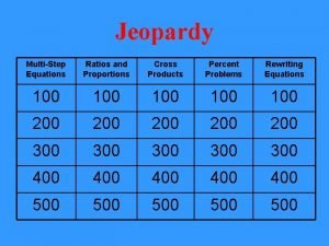 Jeopardy MultiStep Equations Ratios and Proportions Cross Products