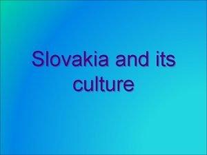 Slovakia and its culture Slovak culture Slovakia however
