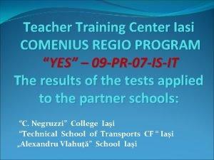 Teacher Training Center Iasi COMENIUS REGIO PROGRAM YES