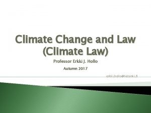 Climate Change and Law Climate Law Professor Erkki