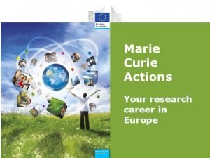 Marie Curie Actions Your research career in Europe