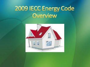 2009 IECC Energy Code Overview WV Building Energy