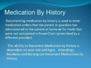 Medication By History Documenting medication by history is