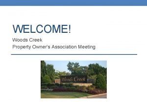 WELCOME Woods Creek Property Owners Association Meeting Agenda