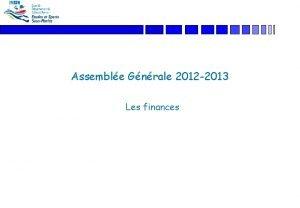 Assemble Gnrale 2012 2013 Les finances Adhsions au