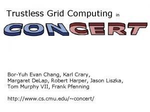 Trustless Grid Computing in BorYuh Evan Chang Karl