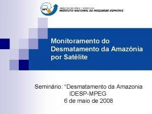 Monitoramento do Desmatamento da Amaznia por Satlite Seminrio