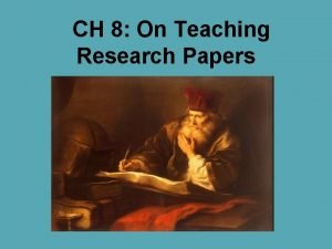 CH 8 On Teaching Research Papers Research Research
