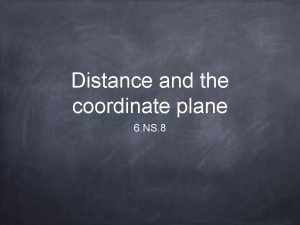 Distance and the coordinate plane 6 NS 8