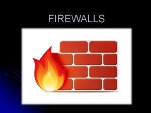 FIREWALLS What is a Firewall l A firewall