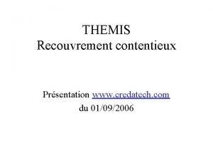 THEMIS Recouvrement contentieux Prsentation www credatech com du