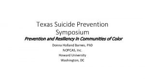 Texas Suicide Prevention Symposium Prevention and Resiliency in