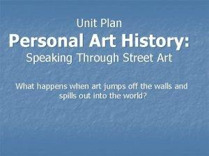 Unit Plan Personal Art History Speaking Through Street